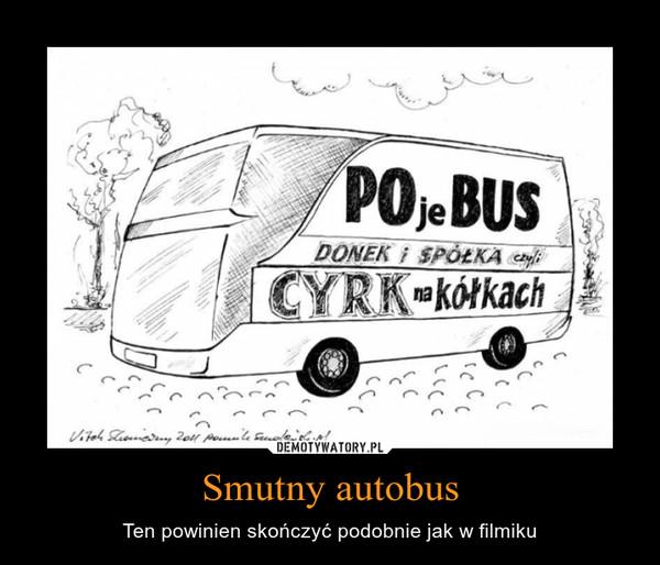 Smutny autobus – Ten powinien skończyć podobnie jak w filmiku