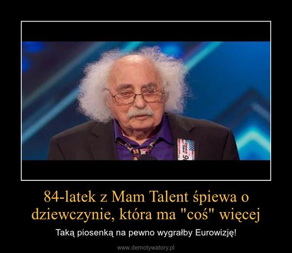 """84-latek z Mam Talent śpiewa o dziewczynie, która ma """"coś"""" więcej – Taką piosenką na pewno wygrałby Eurowizję!"""