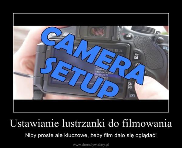 Ustawianie lustrzanki do filmowania – Niby proste ale kluczowe, żeby film dało się oglądać!
