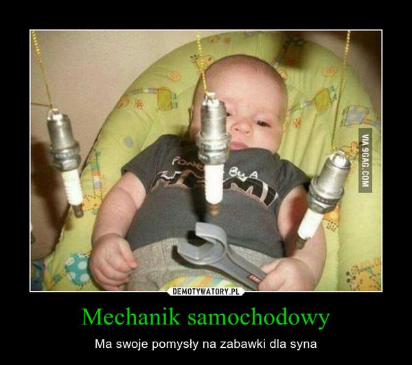 Mechanik samochodowy – Ma swoje pomysły na zabawki dla syna