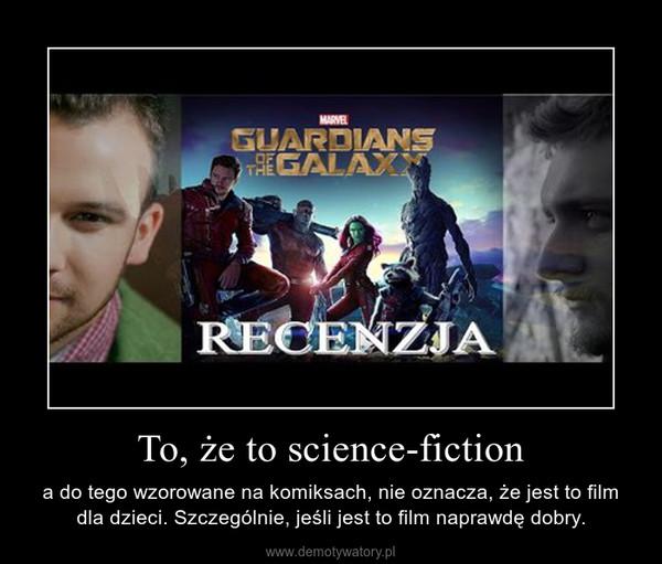 To, że to science-fiction – a do tego wzorowane na komiksach, nie oznacza, że jest to film dla dzieci. Szczególnie, jeśli jest to film naprawdę dobry.