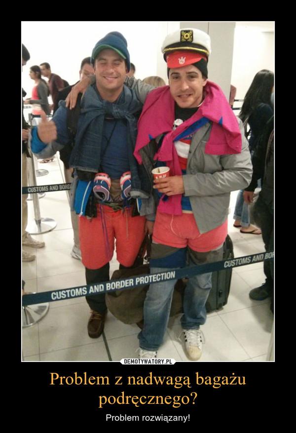 Problem z nadwagą bagażu podręcznego? – Problem rozwiązany!