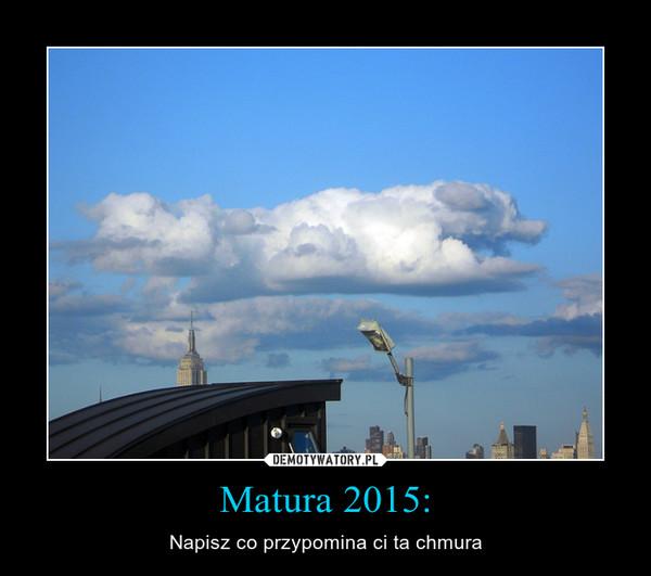 Matura 2015: – Napisz co przypomina ci ta chmura