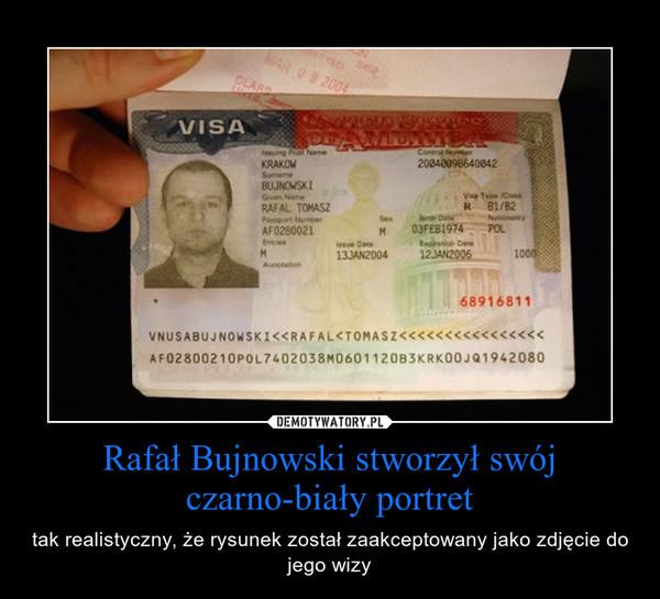Rafał Bujnowski stworzył swój czarno-biały portret – tak realistyczny, że rysunek został zaakceptowany jako zdjęcie do jego wizy