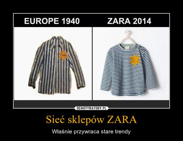 Sieć sklepów ZARA – Właśnie przywraca stare trendy