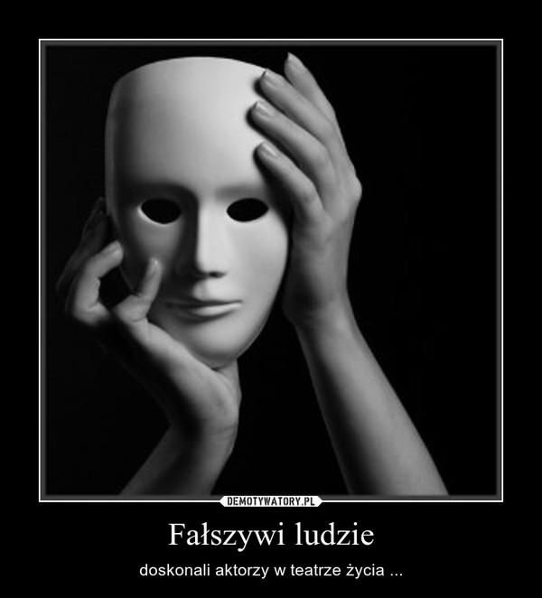 Fałszywi ludzie – doskonali aktorzy w teatrze życia ...