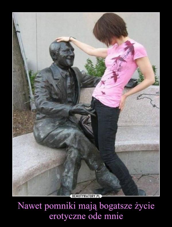 Nawet pomniki mają bogatsze życie erotyczne ode mnie –