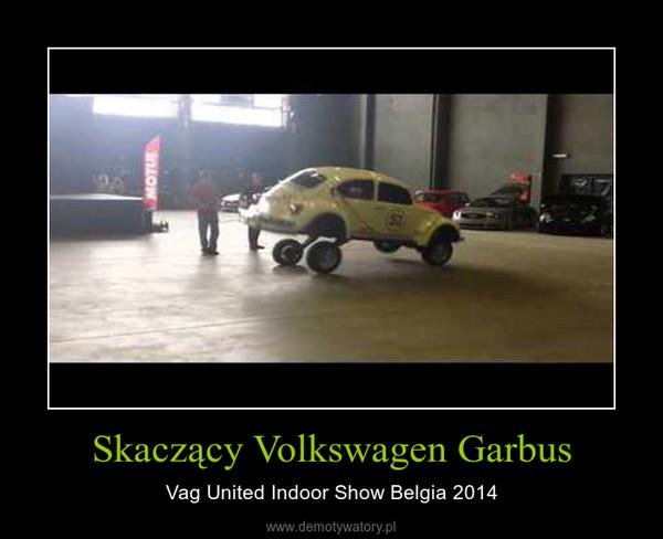 Skaczący Volkswagen Garbus – Vag United Indoor Show Belgia 2014