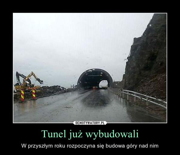 Tunel już wybudowali – W przyszłym roku rozpoczyna się budowa góry nad nim