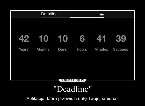 """""""Deadline"""" – Aplikacja, która przewidzi datę Twojej śmierci.."""
