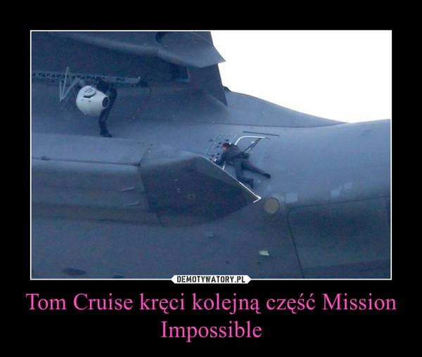 Tom Cruise kręci kolejną część Mission Impossible –