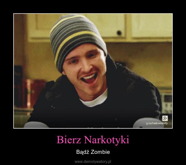 Bierz Narkotyki – Bądź Zombie