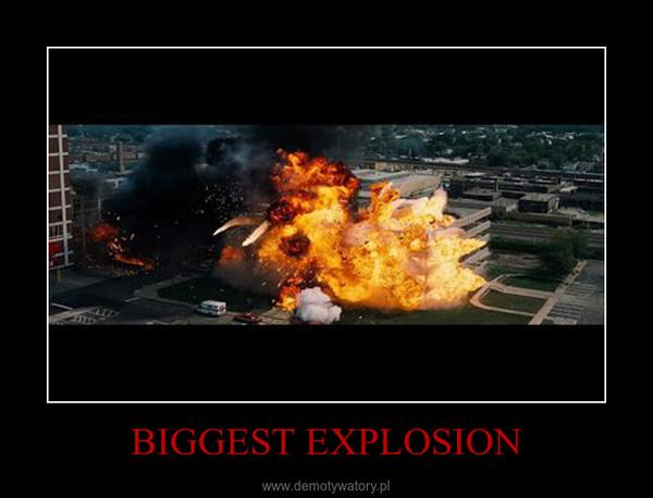 BIGGEST EXPLOSION –