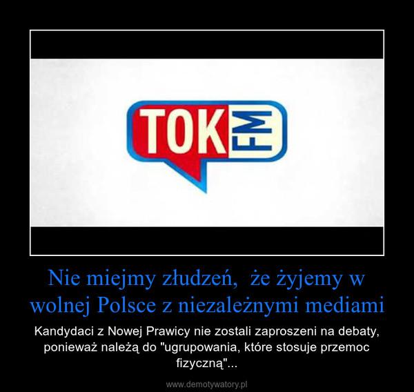 """Nie miejmy złudzeń,  że żyjemy w wolnej Polsce z niezależnymi mediami – Kandydaci z Nowej Prawicy nie zostali zaproszeni na debaty, ponieważ należą do """"ugrupowania, które stosuje przemoc fizyczną""""..."""