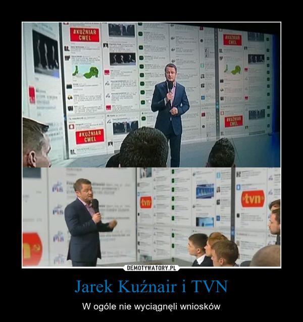 Jarek Kuźnair i TVN – W ogóle nie wyciągnęli wniosków