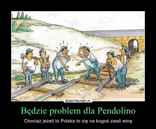 Będzie problem dla Pendolino – Chociaż jeżeli to Polska to się na kogoś zwali winę