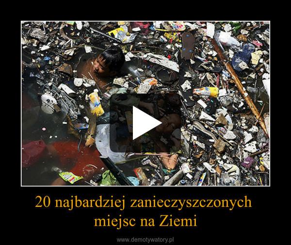 20 najbardziej zanieczyszczonych miejsc na Ziemi –
