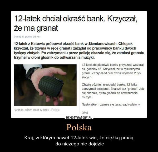 Polska – Kraj, w którym nawet 12-latek wie, że ciężką pracą do niczego nie dojdzie