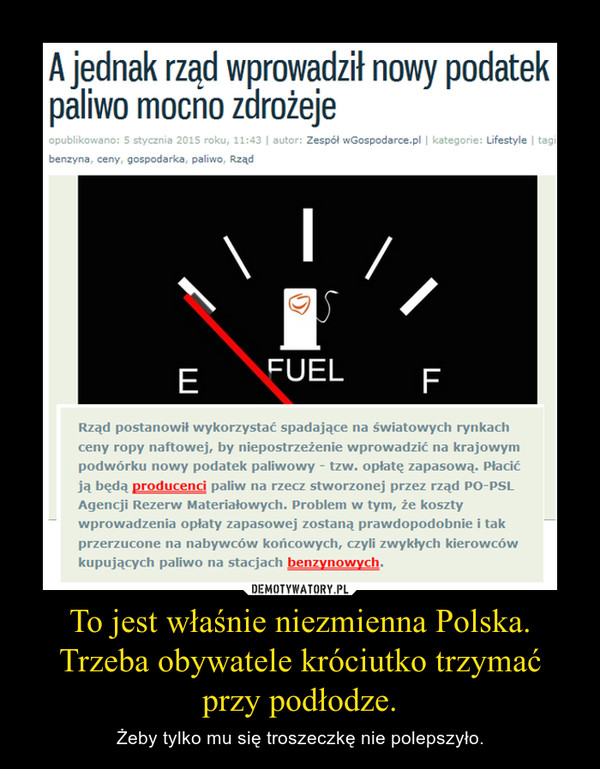 To jest właśnie niezmienna Polska. Trzeba obywatele króciutko trzymać przy podłodze. – Żeby tylko mu się troszeczkę nie polepszyło.