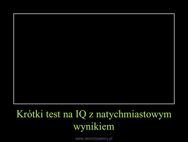 Krótki test na IQ z natychmiastowym wynikiem –