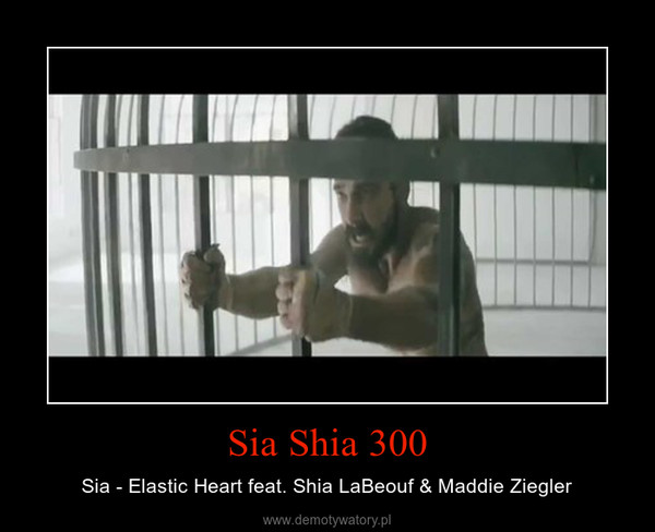 Sia Shia 300 – Sia - Elastic Heart feat. Shia LaBeouf & Maddie Ziegler
