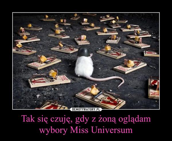 Tak się czuję, gdy z żoną oglądam wybory Miss Universum –