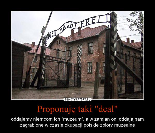 """Proponuję taki """"deal"""" – oddajemy niemcom ich """"muzeum"""", a w zamian oni oddają nam zagrabione w czasie okupacji polskie zbiory muzealne"""