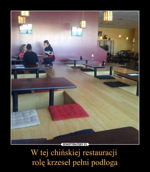 W tej chińskiej restauracji rolę krzeseł pełni podłoga –