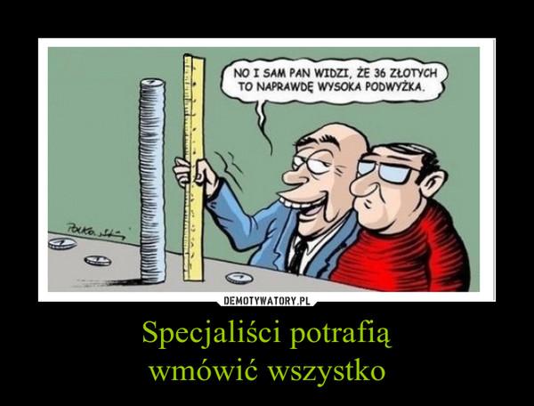 Specjaliści potrafiąwmówić wszystko –