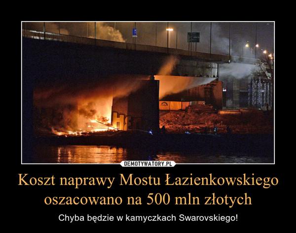 Koszt naprawy Mostu Łazienkowskiego oszacowano na 500 mln złotych – Chyba będzie w kamyczkach Swarovskiego!