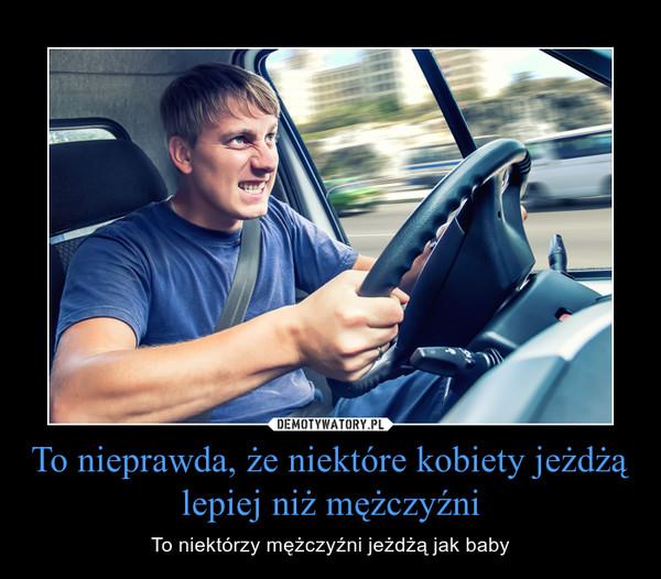 To nieprawda, że niektóre kobiety jeżdżą lepiej niż mężczyźni – To niektórzy mężczyźni jeżdżą jak baby