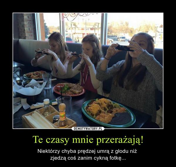 Te czasy mnie przerażają! – Niektórzy chyba prędzej umrą z głodu niż zjedzą coś zanim cykną fotkę...