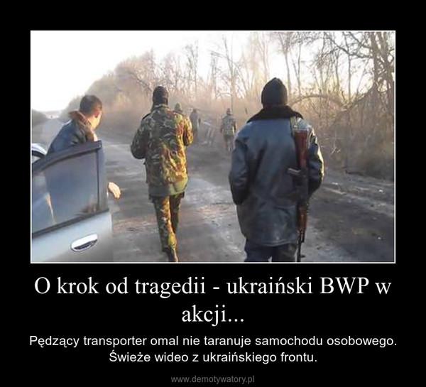 O krok od tragedii - ukraiński BWP w akcji... – Pędzący transporter omal nie taranuje samochodu osobowego. Świeże wideo z ukraińskiego frontu.