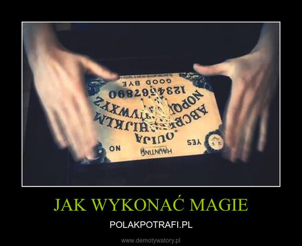 JAK WYKONAĆ MAGIE – POLAKPOTRAFI.PL