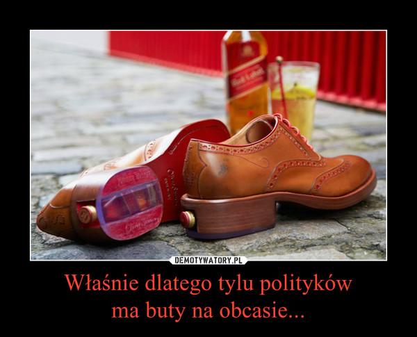 Właśnie dlatego tylu politykówma buty na obcasie... –