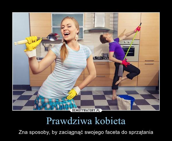 Prawdziwa kobieta – Zna sposoby, by zaciągnąć swojego faceta do sprzątania