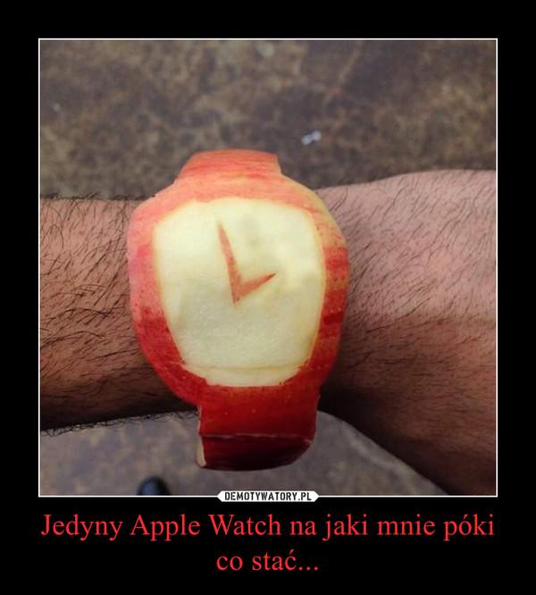 Jedyny Apple Watch na jaki mnie póki co stać... –