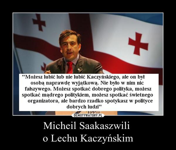Micheil Saakaszwili o Lechu Kaczyńskim –
