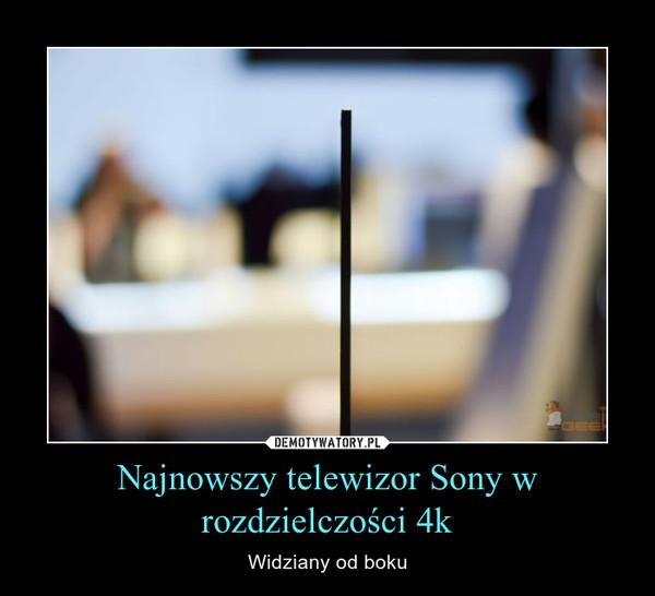 Najnowszy telewizor Sony w rozdzielczości 4k – Widziany od boku