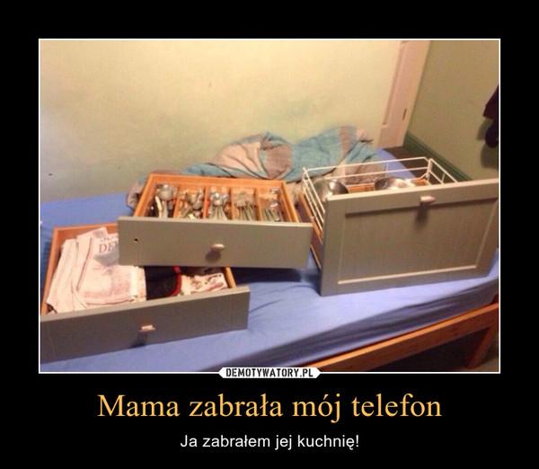 Mama zabrała mój telefon – Ja zabrałem jej kuchnię!
