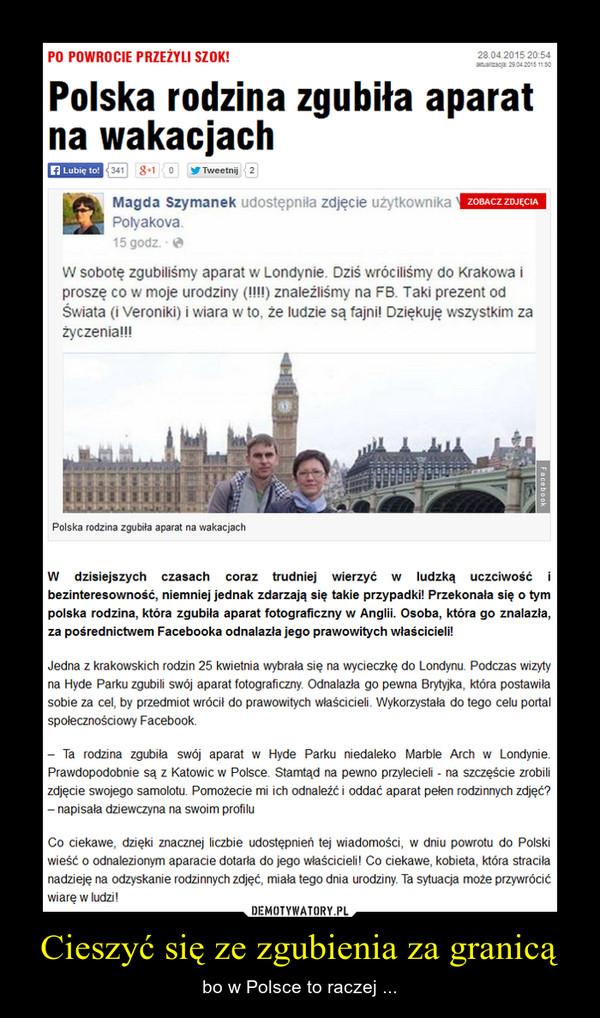 Cieszyć się ze zgubienia za granicą – bo w Polsce to raczej ...