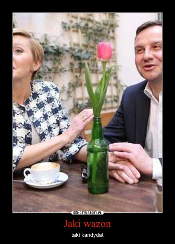 Jaki wazon – taki kandydat