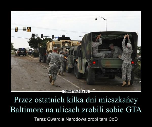 Przez ostatnich kilka dni mieszkańcy Baltimore na ulicach zrobili sobie GTA – Teraz Gwardia Narodowa zrobi tam CoD