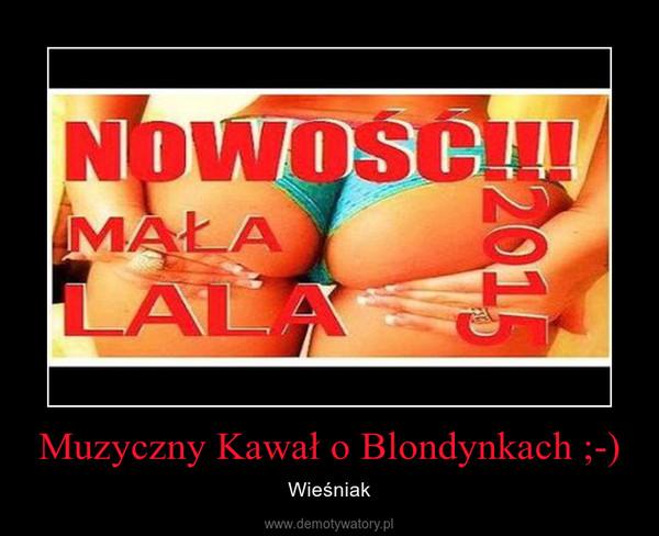 Muzyczny Kawał o Blondynkach ;-) – Wieśniak
