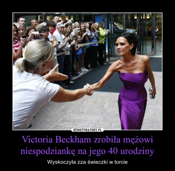 Victoria Beckham zrobiła mężowi niespodziankę na jego 40 urodziny – Wyskoczyła zza świeczki w torcie