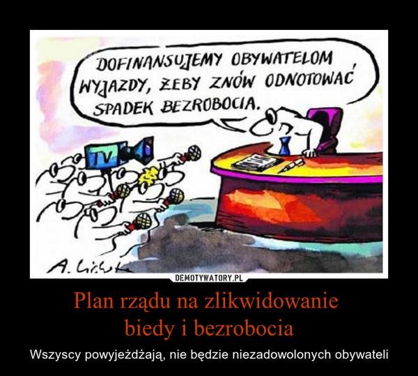 Plan rządu na zlikwidowanie biedy i bezrobocia – Wszyscy powyjeżdżają, nie będzie niezadowolonych obywateli