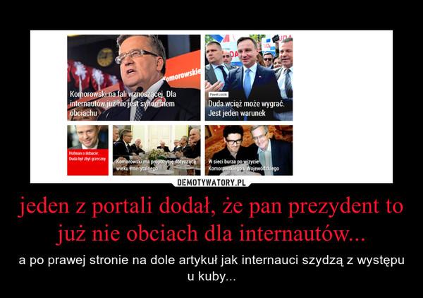 jeden z portali dodał, że pan prezydent to już nie obciach dla internautów... – a po prawej stronie na dole artykuł jak internauci szydzą z występu u kuby...