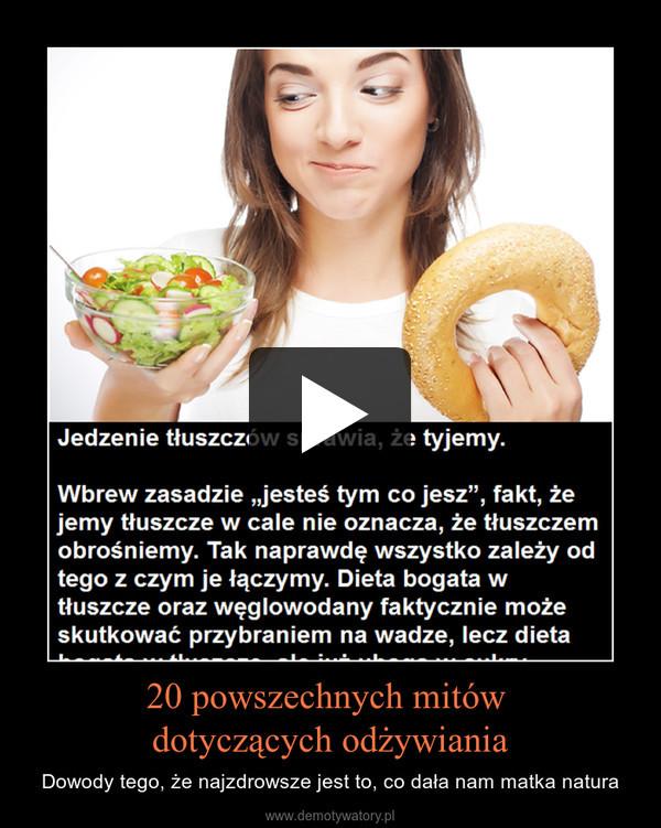 20 powszechnych mitów dotyczących odżywiania – Dowody tego, że najzdrowsze jest to, co dała nam matka natura