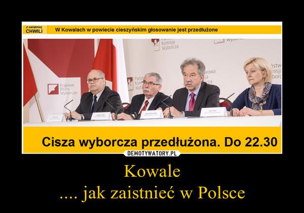 Kowale.... jak zaistnieć w Polsce –