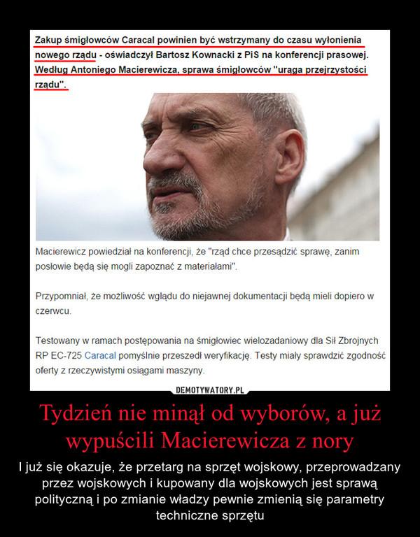 Tydzień nie minął od wyborów, a już wypuścili Macierewicza z nory – I już się okazuje, że przetarg na sprzęt wojskowy, przeprowadzany przez wojskowych i kupowany dla wojskowych jest sprawą polityczną i po zmianie władzy pewnie zmienią się parametry techniczne sprzętu